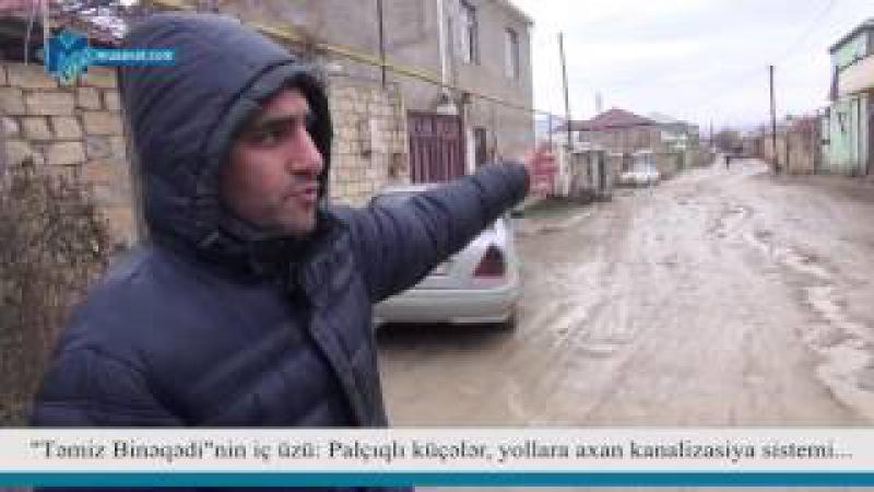 Təmiz Binəqədinin iç üzü Palçıqlı küçələr, yollara axan kanalizasiya sistemi...