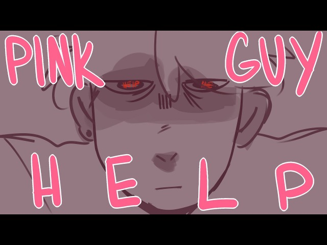 PINK GUY | HELP | ANIMATIC