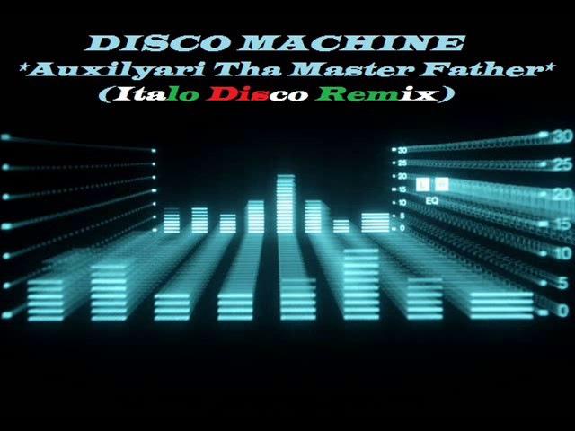 Auxilyari Tha Master Father - Disco Machine (Italo Disco)