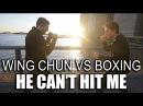 Wing Chun Vs Boxing: He CAN'T Hit Me?!!