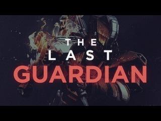 Destiny - The Last Guardian (Movie)