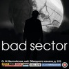 24.11 - Bad Sector (IT) - Opera (С-Пб)