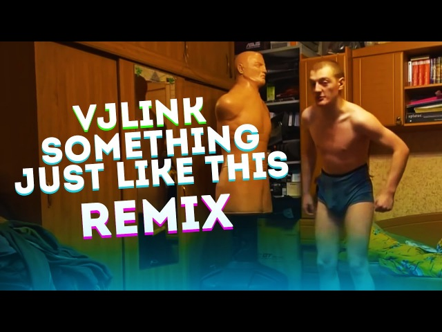 VJLink - Something Just Like This (REMIX)