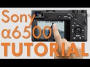 Sony a6500 Overview Tutorial