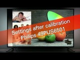 Philips 49PUS6501 PUS6501 UHD TV settings after calibration