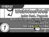 WubWoofWolf  toku feat. Pagoda - Boku no Sainou -dub mix- Collab +HD,DT  FC 99.78 337pp #1