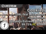 Cookiezi  S3RL feat Mixie Moon - FriendZoned Slayed's Extreme +HD,DT 99.75 629pp #1  Livestream