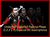 Underfell Disbelief Papyrus phase (1,2,3 y 4) Especial 60 Suscriptores