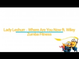 Lady Leshurr – Where Are You Now ft. Wiley |Zumba Fitness|Dancefitness | Zumba | Zin