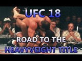 UFC 18 The Road to the Heavyweight Title - Highlights