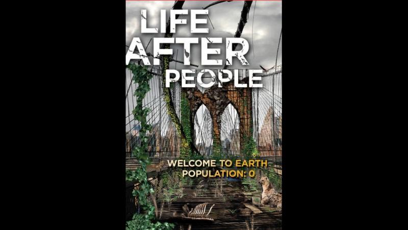 Будущее планеты Жизнь после людей Life After People2008