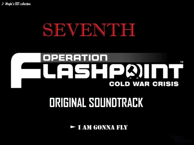 Seventh - I Am Gonna Fly【Operation Flashpoint OST】