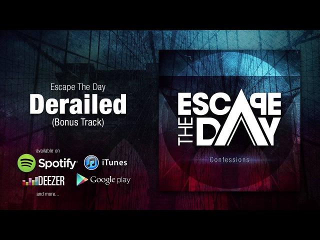 07 - Escape The Day - Confessions - Derailed (Bonus Track)