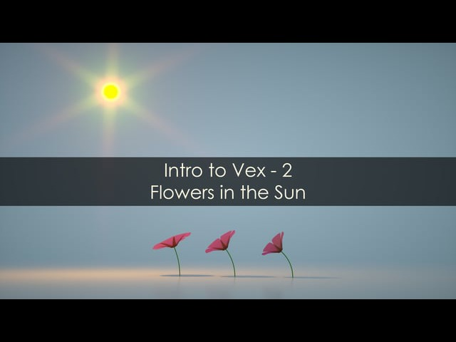 Intro to Vex - 2 - Flowers in the sun