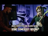 Max Tovstyi's Big Blues Band - Done Somebody Wrong Elmore James Cover