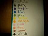 Colours white, purple, blue, green, yellow, orange, pink, red, brown, black,grey.