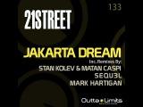 21street - Jakarta Dream (Inc. Stan Kolev &amp Matan Caspi, SEQU3L, Mark Hartigan Remixes)