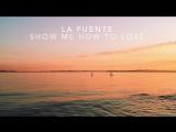 La Fuente - Show Me How To Love Dance