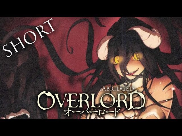 Overlord Abridged Shorts Ep. 1 (Team Dai-Gurren)