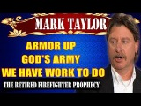 Mark Taylor July 02 2017 - ARMOR UP, GOD'S ARMY AND WE HAVE WORK TO DO - Mark Taylor This Week 2017