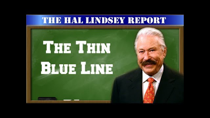 Hal Lindsey Report 06/29/2017-Hal Lindsey June 29 2017 This Week-The Thin Blue Line[UPLOAD]