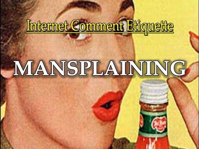 Internet Comment Etiquette: Mansplaining