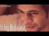 Ishq Bulaava  Hasee Toh Phasee - Sanam (Valentine's Day Special)