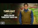 Tubelight Mera Naam Tubelight Nahi Hai Salman Khan Releasing on 23rd June
