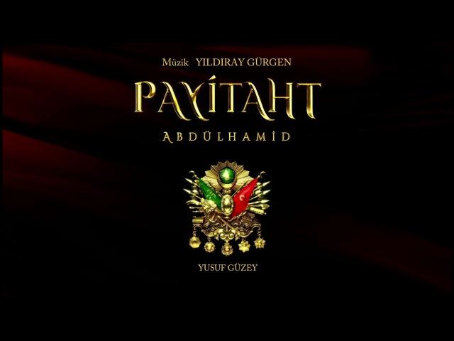 Payitaht Abdülhamid Müzikleri - Hücum Marşı