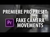Premiere Pro Preset Fake Camera Movements