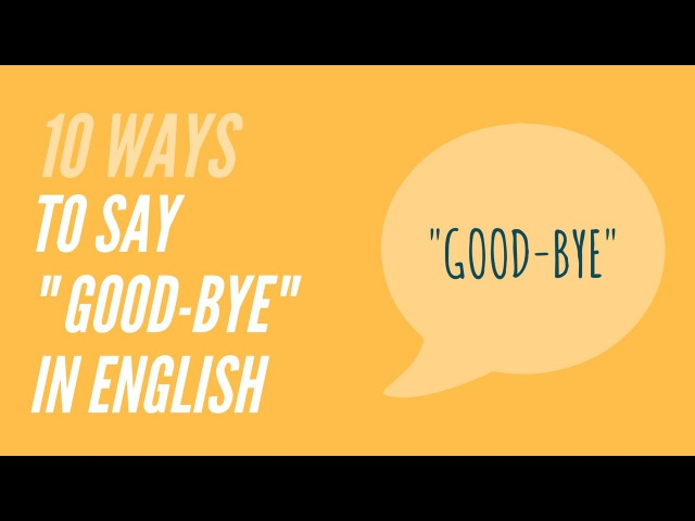 10 Ways to say Good-bye in English