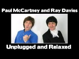 Paul McCartney and Ray Davies - Unplugged and Relaxed