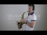 I Believe. Dave Koz. Ismael Dorado (Cover Sax)
