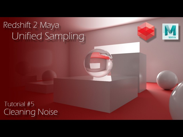 Redshift 2 Maya - Tutorial 5 - Unified Sampling Cleaning Noise
