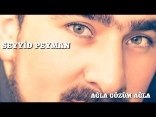 Seyyid Peyman - Agla Gozum Agla Mersiyye 2017