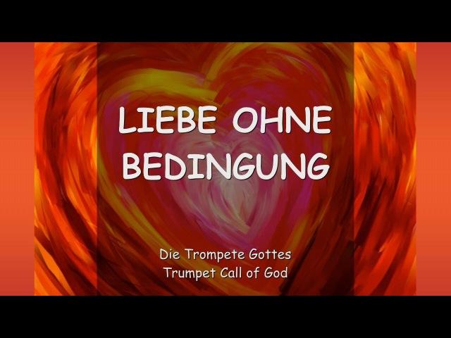 LIEBE OHNE BEDINGUNG ❤️ DER TROMPETEN RUF GOTTES