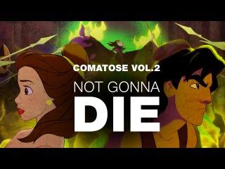Disney crossover - NOT GONNA DIE (Comatose vol.2)