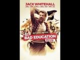 Непутёвая учеба - The Bad Education Movie (2015) HD комедия