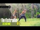 Zumba Te Extraño - XTREME by A. SULU FRIENDS (Bachata)