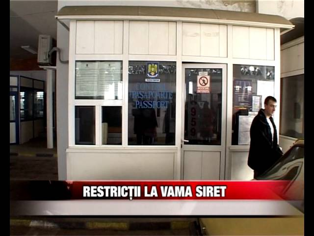 Măsuri restrictive la Vama Siret