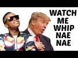 Donald Trump Sings Watch Me (WhipNae Nae) by Silent