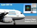 Airbus A320 CBT 6 Primary Flight Display PFD Part 1