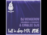DJ VENGEROV &amp EM&ampLEE DJS FALL IN DEEP 2016 mix
