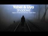 Yahel &amp Liya - Shadows (Blazer Remix)