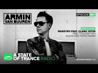 Maestro feat. Clara Yates - I Will Follow You (Alexander Popov Remix) @ ASOT 781