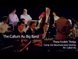 The Callum Au Big Band These Foolish Things Ft. Kwabena Adjepong (Kwabs)