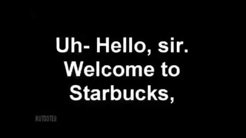 Welcome to Starbucks what can I get you