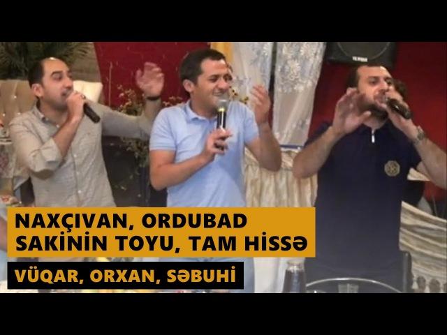 NAXÇIVAN, ORDUBAD, SAKİNİN TOYU 2016 Tam hissə (Vüqar, Orxan, Səbuhi)