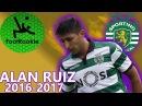 Alan Ruiz • 2016-2017 • Sporting CP • El Mago Ruiz • Pré-época • Liga • Primeiros Passos