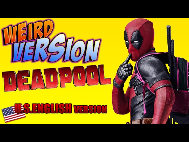 DEADPOOL Weird Version ( U.S. English Version ) | (YTP) TRY NOT TO LAUGH OR GRIN by Aldo Jones
